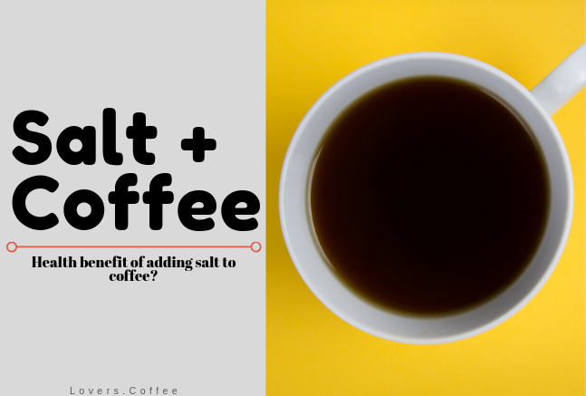 The health benefits of adding salt in coffee.